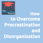 How to Overcome Procrastination and Disorganization