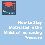How to Stay Motivated in the Face of Increasing Pressure