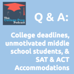 college deadlines, unmotivated middle school students & ACT and SAT accommodations