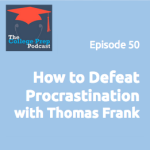 How to Defeat Procrastination with Thomas Frank