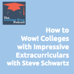How to Wow Colleges with Impressive Extracurriculars with Steve Schwartz