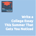 Write a College Essay This Summer That Gets You Noticed