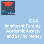 Q&A - Immigrant Parents, Academic Anxiety & Saving Money