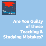 Are You Guilty of These Teaching & Studying Mistakes?