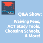 Waiving Fees, ACT Study Tools, Choosing Schools & More