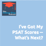 Got My PSAT Scores -- What's Next?