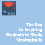 The Key to Inspiring Students to Study Strategically