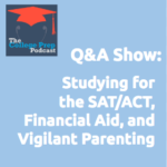 Studying for the ACT/SAT, Financial Aid, and Vigilant Parenting