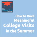 How to Have Meaningful College Visits in the Summer