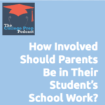 How Involved Should Parents Be in Their Student's School Work?