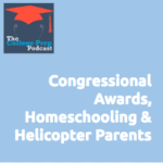 Congressional Awards, Homeschooling & Helicopter Parents