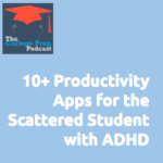 10+ Productivity Apps for the Scattered Student with ADHD