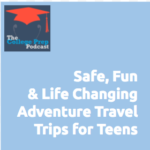 Safe Fun and Life Changing Adventure Travel Trips for Teens