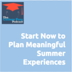 Start Now to Plan Meaningful College Experiences | Gretchen Wegner | Megan Dorsey | Teens | Parents | Summer | Colleges | Universities | Volunteer | Experiences | Travel