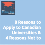 8 Reasons to Apply to Canadian Universities & 4 Reasons Not to | Megan Dorsey | Gretchen Wegner | Whitney Laughlin | College Prep Podcast