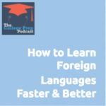 How to Learn Foreign Languages Faster & Better