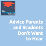 Advice Parents and Students Don't Want to Hear, Gretchen Wegner, Megan Dorsey, College Prep Podcast, ACT, SAT, Planner, Course Selection, Change, College Admissions, Note Taking