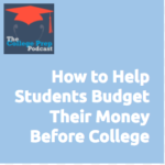 Megan Dorsey, Gretchen Wegner, College Prep Podcast, Budget, Budgeting, Money, Teens, students, college, financial, finances