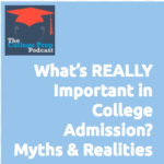 What's REALLY Important in College Admissions? Myths and Realities. Gretchen Wegner, Megan Dorsey, College Prep, College Application, College Admission,