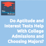 Do Aptitude and Interest Tests Help with College Admissions and Choosing a Major?