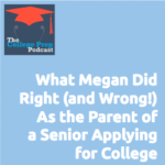 What Megan Did Right (And Wrong!) As the Parent of a Senior Applying for College