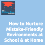 How to Nurture Mistake-Friendly Environments at School and at Home
